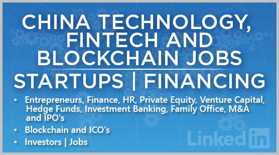 China Technology, FinTech and Blockchain Jobs | Startups | Financing