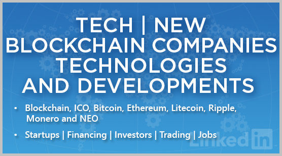 TECH | New Blockchain Companies, Technologies and Developments